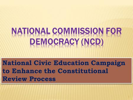 National Civic Education Campaign to Enhance the Constitutional Review Process 1.