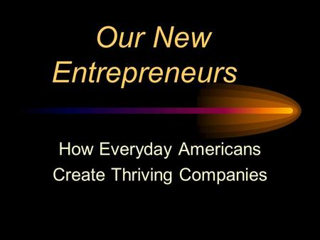 Our New Entrepreneurs How Everyday Americans Create Thriving Companies.