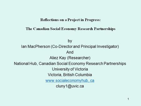 1 by Ian MacPherson (Co-Director and Principal Investigator) And Aliez Kay (Researcher) National Hub, Canadian Social Economy Research Partnerships University.