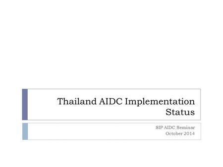 Thailand AIDC Implementation Status SIP AIDC Seminar October 2014.