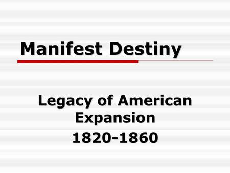 Manifest Destiny Legacy of American Expansion 1820-1860.