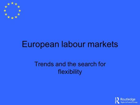 European labour markets Trends and the search for flexibility.