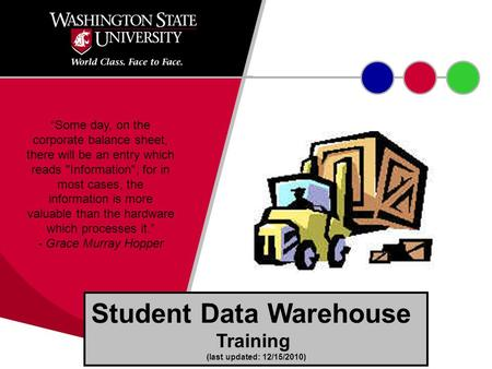 "Student Data Warehouse Training (last updated: 12/15/2010) ""Some day, on the corporate balance sheet, there will be an entry which reads Information;"