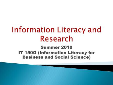 Summer 2010 IT 150G (Information Literacy for Business and Social Science)