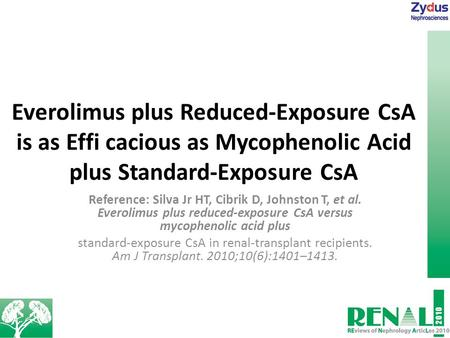 Everolimus plus Reduced-Exposure CsA is as Effi cacious as Mycophenolic Acid plus Standard-Exposure CsA Reference: Silva Jr HT, Cibrik D, Johnston T, et.