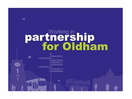 A partnership between Pennine Care, Oldham Council, Primary Care Oldham LLP and the voluntary sector Working in for Oldham partnership.