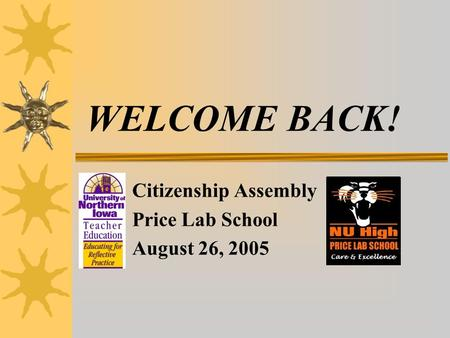 WELCOME BACK! Citizenship Assembly Price Lab School August 26, 2005.