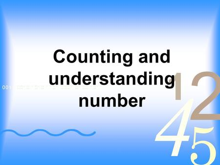 Counting and understanding number. Aims: To understand how children learn to count and how visual images can support understanding of the number system.