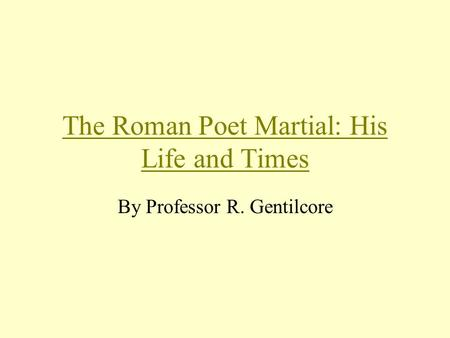 The Roman Poet Martial: His Life and Times By Professor R. Gentilcore.