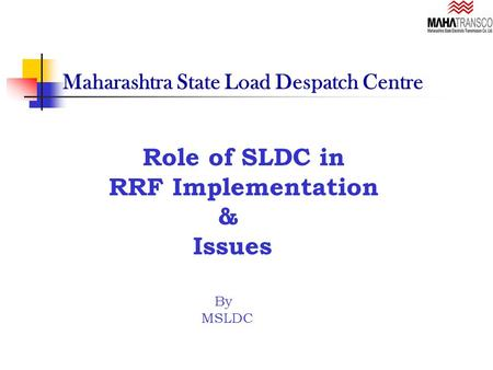 Maharashtra State Load Despatch Centre Role of SLDC in RRF Implementation & Issues By MSLDC.