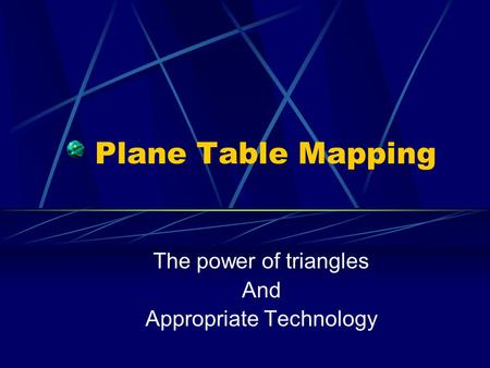 Plane Table Mapping The power of triangles And Appropriate Technology.