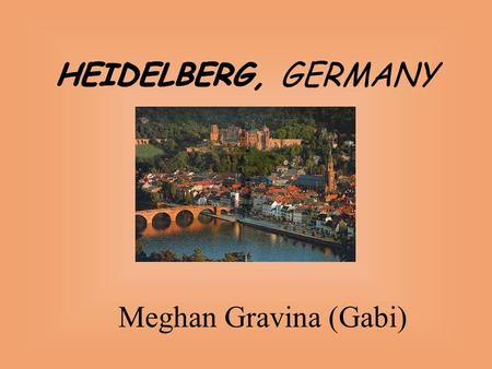 Meghan Gravina (Gabi) 3 Karl´s Gate 4 Castle (Schloss) 5 Ethnological Museum 6 Town Hall (Rathaus) 7 Old Bridge 1786 (Alte Brücke) 8 Church of the Holy.
