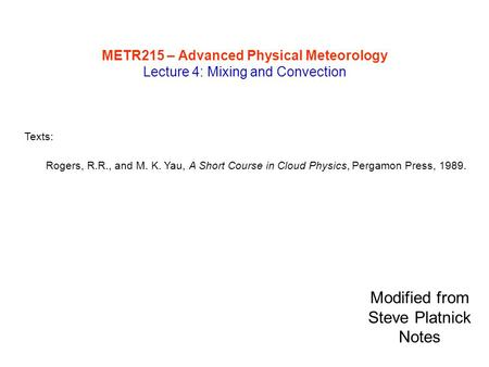 METR215 – Advanced Physical Meteorology Lecture 4: Mixing and Convection Texts: Rogers, R.R., and M. K. Yau, A Short Course in Cloud Physics, Pergamon.