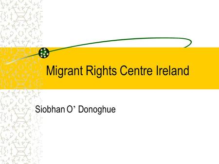Migrant Rights Centre Ireland Siobhan O ' Donoghue.