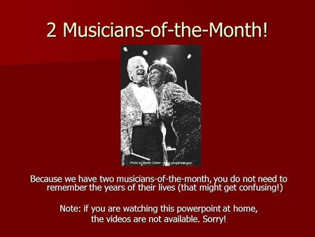2 Musicians-of-the-Month! Because we have two musicians-of-the-month, you do not need to remember the years of their lives (that might get confusing!)