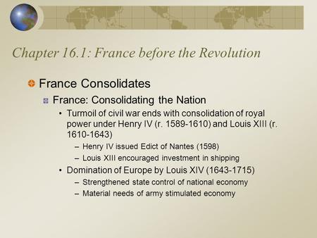 Chapter 16.1: France before the Revolution France Consolidates France: Consolidating the Nation Turmoil of civil war ends with consolidation of royal power.