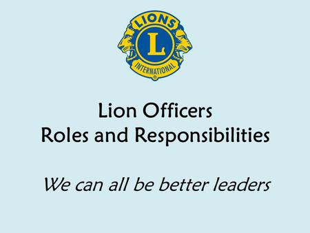 Lion Officers Roles and Responsibilities We can all be better leaders.