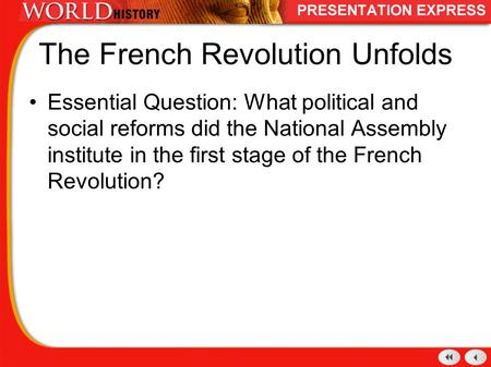 The French Revolution Unfolds Essential Question: What political and social reforms did the National Assembly institute in the first stage of the French.