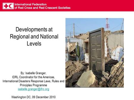 Developments at Regional and National Levels By: Isabelle Granger, IDRL Coordinator for the Americas, International Disasters Response Laws, Rules and.