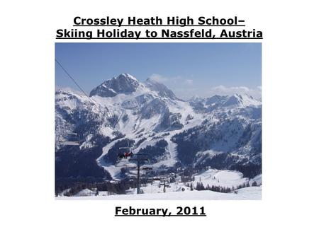 Crossley Heath High School– Skiing Holiday to Nassfeld, Austria February, 2011.