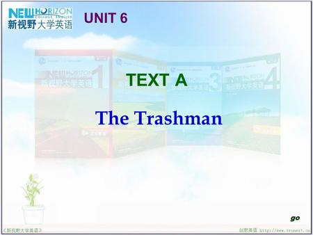 TEXT A The Trashman go UNIT 6. The Trashman Useful Expressions Text Interpretation Sentence Structure Translation Practice Structured Writing Reading.