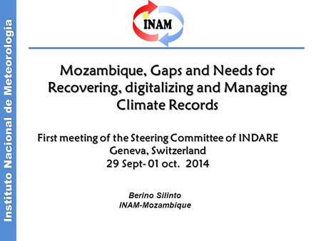 Instituto Nacional de Meteorologia Mozambique, Gaps and Needs for Recovering, digitalizing and Managing Climate Records First meeting of the Steering Committee.