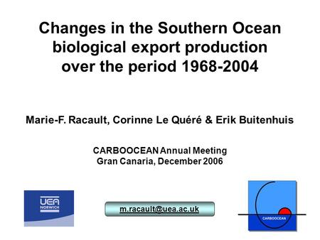 Changes in the Southern Ocean biological export production over the period 1968-2004 Marie-F. Racault, Corinne Le Quéré & Erik Buitenhuis.