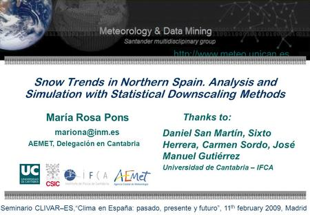 Snow Trends in Northern Spain. Analysis and Simulation with Statistical Downscaling Methods Thanks to: Daniel San Martín, Sixto.