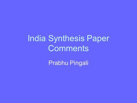 India Synthesis Paper Comments Prabhu Pingali. Brief Policy History 1950 – 1985Dominance of Import Substitution Policies. (agriculture and non agriculture.