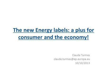 The new Energy labels: a plus for consumer and the economy! Claude Turmes 10/10/2013.