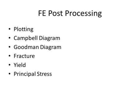 FE Post Processing Plotting Campbell Diagram Goodman Diagram Fracture Yield Principal Stress.