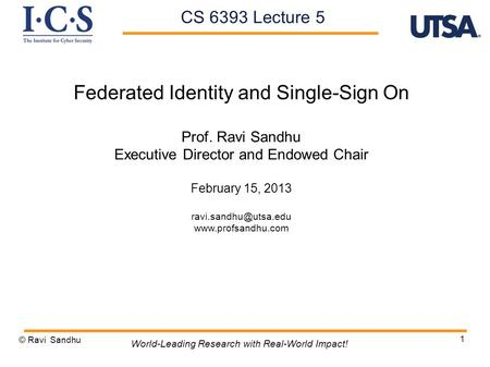 1 Federated Identity and Single-Sign On Prof. Ravi Sandhu Executive Director and Endowed Chair February 15, 2013