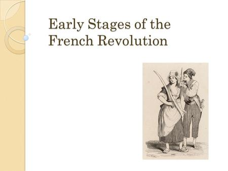 Early Stages of the French Revolution. Explain how the political crisis of 1789 led to popular revolts. Summarize the moderate reforms enacted by the.