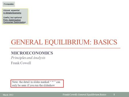 Frank Cowell: General Equilibrium Basics GENERAL EQUILIBRIUM: BASICS MICROECONOMICS Principles and Analysis Frank Cowell Almost essential A Simple Economy.