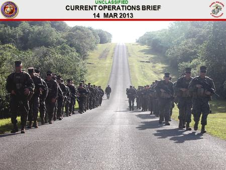 UNCLASSIFIED CURRENT OPERATIONS BRIEF 14 MAR 2013.