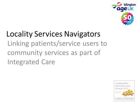 Locality Services Navigators Linking patients/service users to community services as part of Integrated Care.