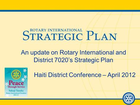 1April 2012 – RI District 7020 Conference, Haiti An update on Rotary International and District 7020's Strategic Plan Haiti District Conference – April.