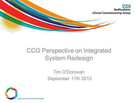 CCG Perspective on Integrated System Redesign Tim O'Donovan September 17th 2013.