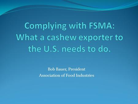 Bob Bauer, President Association of Food Industries.