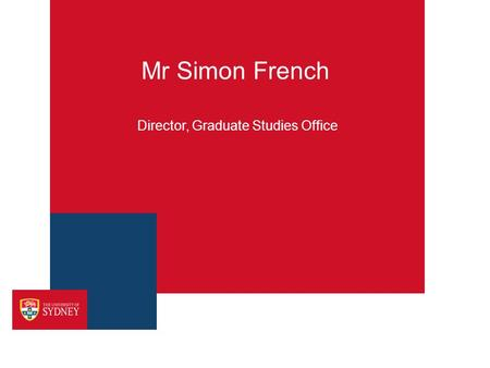 Mr Simon French Director, Graduate Studies Office.