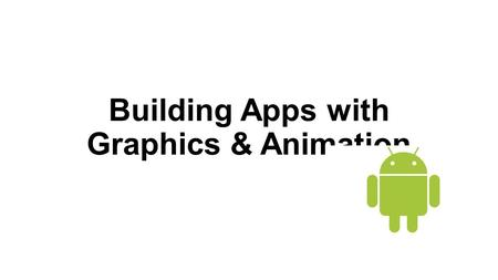 Building Apps with Graphics & Animation. Displaying Bitmaps Efficiently Loading Large Bitmaps Efficiently Caching Bitmaps Managing Bitmap Memory Displaying.