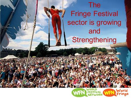 The Fringe Festival sector is growing and Strengthening.