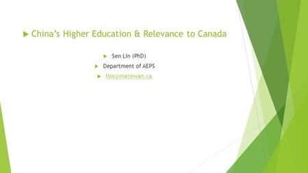  China's Higher Education & Relevance to Canada  Sen Lin (PhD)  Department of AEPS 