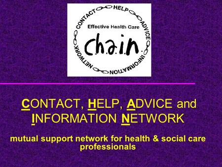 CONTACT, HELP, ADVICE and INFORMATION NETWORK mutual support network for health & social care professionals.