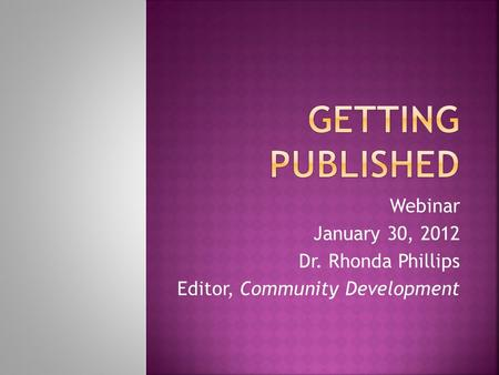 Webinar January 30, 2012 Dr. Rhonda Phillips Editor, Community Development.
