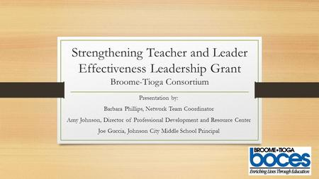 Strengthening Teacher and Leader Effectiveness Leadership Grant Broome-Tioga Consortium Presentation by: Barbara Phillips, Network Team Coordinator Amy.