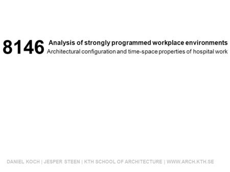 Analysis of strongly programmed workplace environments DANIEL KOCH | JESPER STEEN | KTH SCHOOL OF ARCHITECTURE | WWW.ARCH.KTH.SE Architectural configuration.