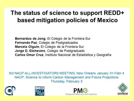 The status of science to support REDD+ based mitigation policies of Mexico Bernardus de Jong, El Colegio de la Frontera Sur Fernando Paz, Colegio de Postgraduados.