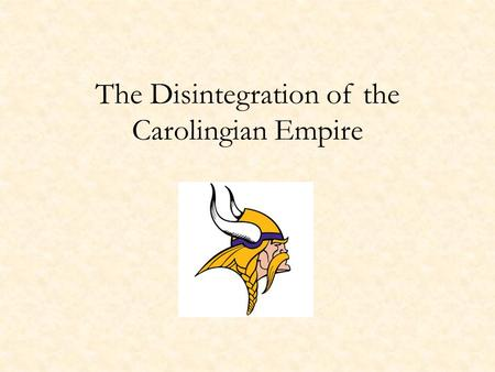 The Disintegration of the Carolingian Empire. Louis the Pious Continued policy of monastic reform – Benedict of Aniane Two marriages, four sons – Rebellion.