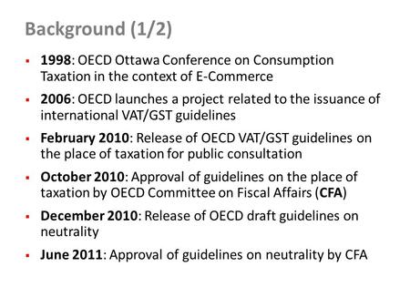 Background (1/2)  1998: OECD Ottawa Conference on Consumption Taxation in the context of E-Commerce  2006: OECD launches a project related to the issuance.